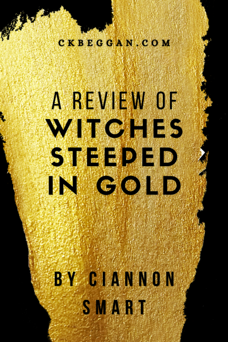 A Review of Witches Steeped in Gold, by Ciannon Smart